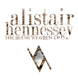 Alistair Hennessey - The House We Grew Up In