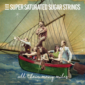 The Super Saturated Sugar Strings - All Their Many Miles