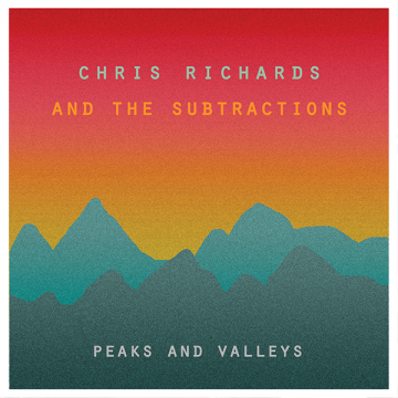 Chris Richards and the Subtractions - Peaks and Valleys